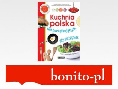 Kuchnia Polska Dla Poczatkujacych Moj Niezbednik 4463272018