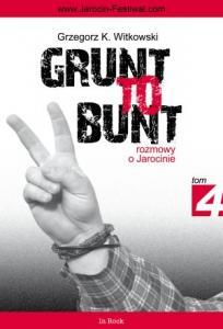 GRUNT TO BUNT. Rozmowy o Jarocinie tom 4