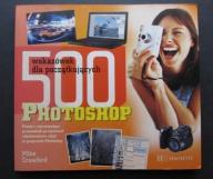 PHOTOSHOP 500 WSKAZÓWEK DLA POCZĄTKUJĄCYCH porady