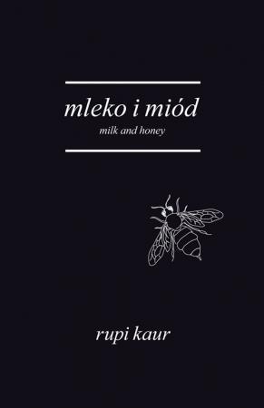 MLEKO I MIÓD. MILK AND HONEY, RUPI KAUR