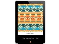 The Rainbow Trail. Zane Grey