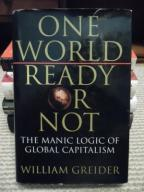 ONE WORLD READY OR NOT - WILLIAM GREIDER
