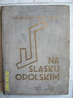 Stanisław Wasylewski NA ŚLĄSKU OPOLSKIM wyd 1937