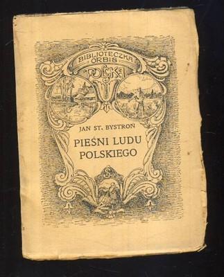 PIEŚNI LUDU POLSKIEGO; Jan St. Bystroń; 1924