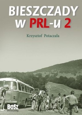 Bieszczady w PRL-u 2 - Krzysztof Potaczała