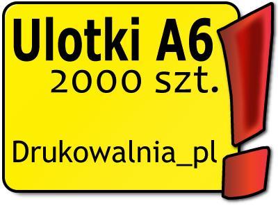 ULOTKI A6 2000 szt - DWUSTRONNE - TANIO!