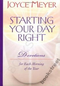 STARTING AND ENDING YOUR DAY RIGHT Joyce Meyer