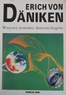Wszyscy jesteśmy dziećmi bogów - Erich von Daniken