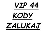 KOD 4 VIP ZALUKAJ 44 DNI EXPRESOWO KARTA AUTOMAT