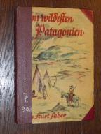 Kurt Faber,Im wildesten Patagonien......1932r.