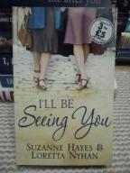 I'LL BE SEEING YOU - SUZANNE HAYES, LORETTA NYHAM