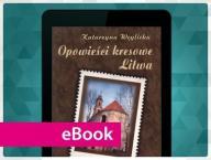 Opowieści kresowe. Litwa. Węglicka Katarzyna