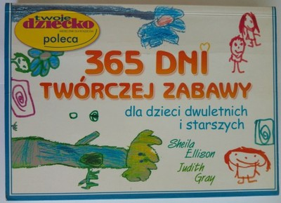 Znalezione obrazy dla zapytania Sheila Ellison Judith Gray : 365 dni twórczej zabawy dla dzieci dwuletnich i starszych