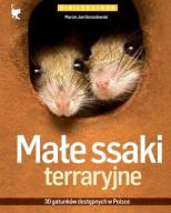 MAŁE SSAKI TERRARYJNE. 30 gatunków dostępnych w PL