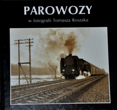 PAROWOZY album NOWY Roszaka PKP kolej lokomotywy