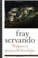 Fray Servando The Memoirs of Fray Servando Teresa