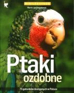 PTAKI OZDOBNE. 75 gatunków dostępnych w Polsce