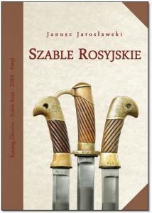 Janusz Jarosławski - Szable Rosyjskie 1798-1946