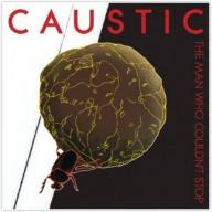 Caustic - Man Who Couldnt Stop  (CD)