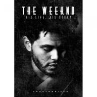 The Weeknd - His Life, His Story [DVD] [2015]
