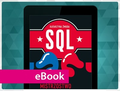 SQL. Jak osiągnąć mistrzostwo. Katarzyna Żmuda