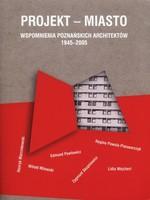 Projekt Miasto Wspomnienia Poznańskich Architektów