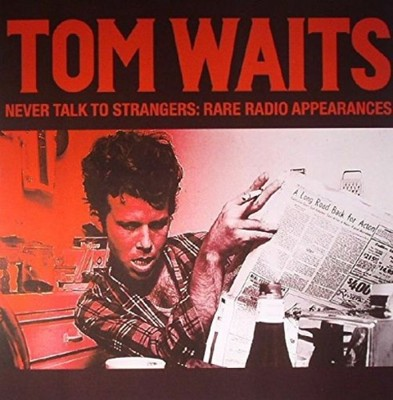 Waits Tom Never Talk to Strangers Rare Radio Appe