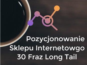 POZYCJONOWANIE SKLEP INTERNET. 30 FRAZ LONGTAIL GW