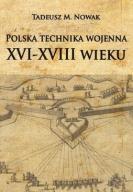 Polska technika wojenna XVI-XVIII wieku [Nowak Tad