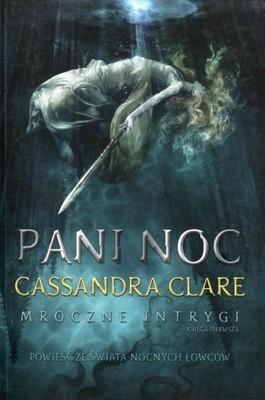 Pani Noc Mroczne intrygi Księga 1 - Cassandra  Cla