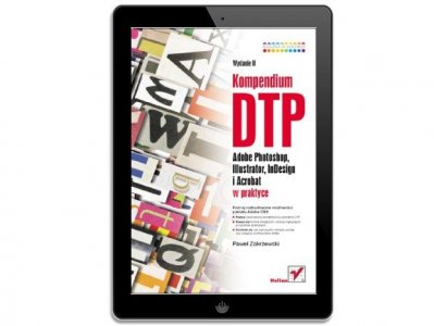 Kompendium DTP. Photoshop, Illustrator, InDesign